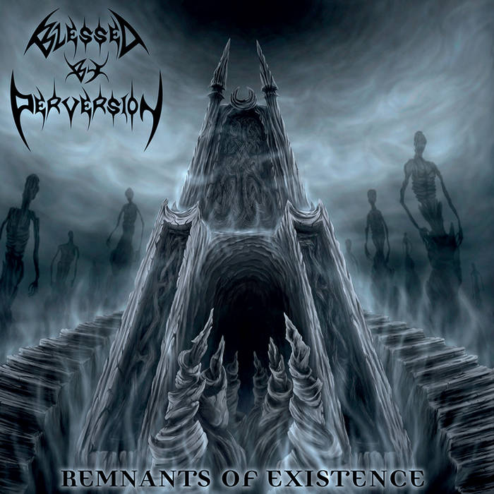 Blessed by Perversion - Remnants of Existence