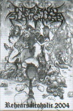Infernal Slaughter - Rehearsalcoholic 2004