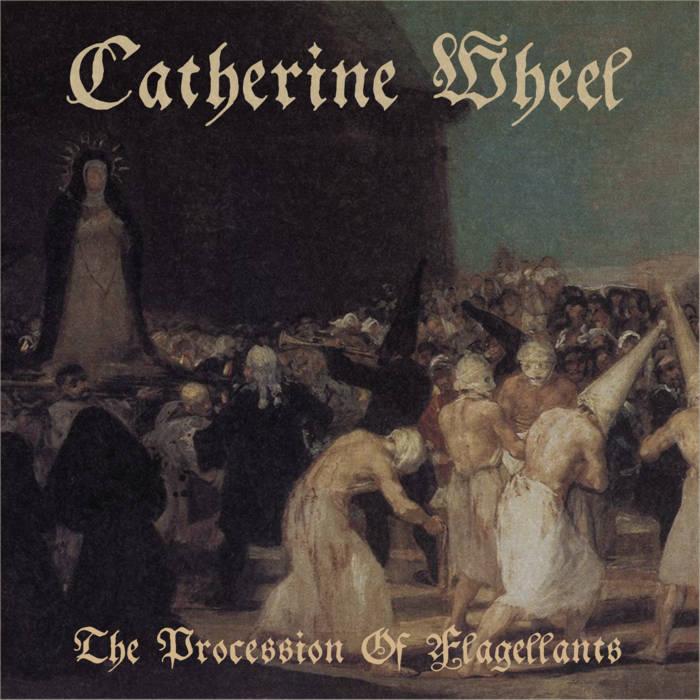 Catherine Wheel - The Procession of Flagellants