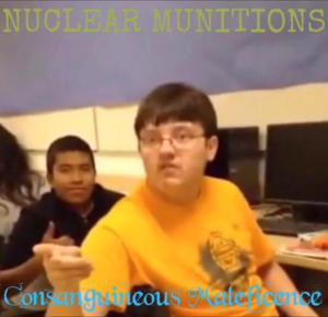 Nuclear Munitions - Consanguineous Maleficence