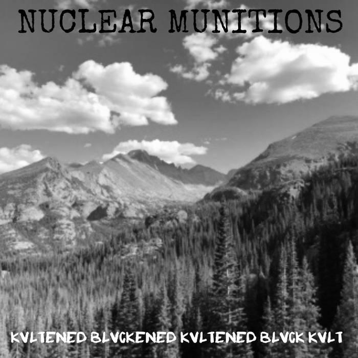 Nuclear Munitions - Kvltened Blvckened Kvltened Blvck Kvlt