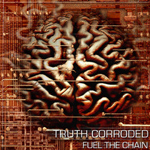 Truth Corroded - Fuel the Chain