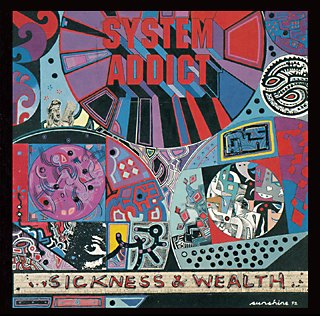 System Addict - Sickness and Wealth