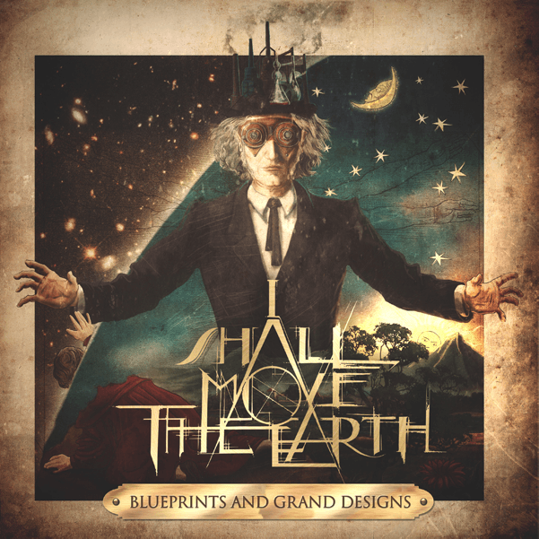 I Shall Move the Earth - Blueprints and Grand Designs