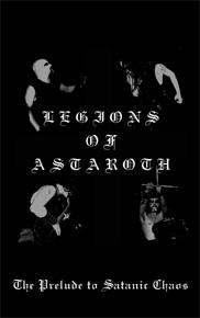 Legions of Astaroth - The Prelude to Satanic Chaos