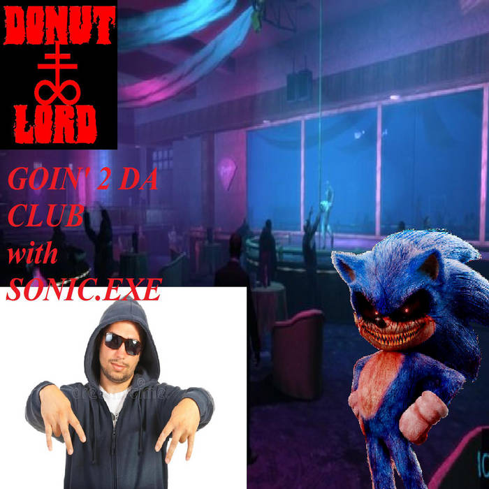 Donut Lord - Goin' 2 Da Club Wit Sonic.exe