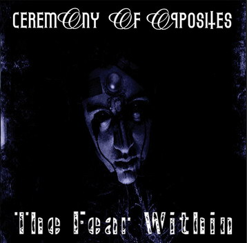 Ceremony of Opposites - The Fear Within