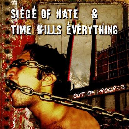 Siege of Hate / Time Kills Everything - Out of Progress
