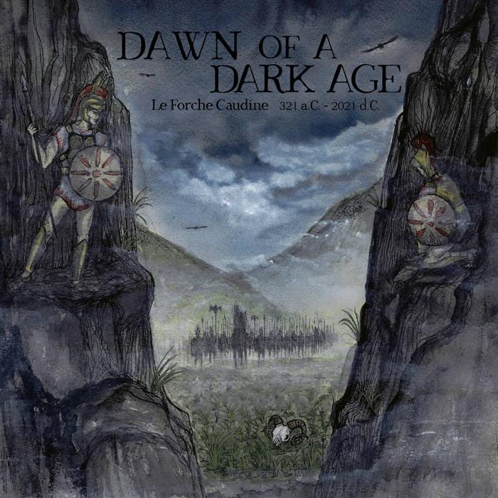Dawn of a Dark Age - Le Forche Caudine 321 a.C - 2021 d.C.