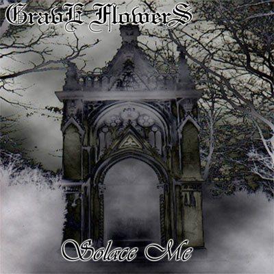 Grave Flowers - Solace Me