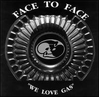 "Face to Face - ""We Love Gas"""