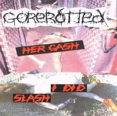 Gorerotted - Her Gash I Did Slash