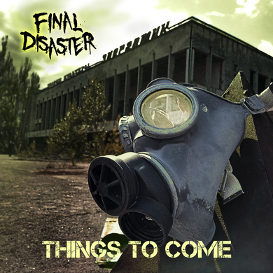 Final Disaster - Things to Come