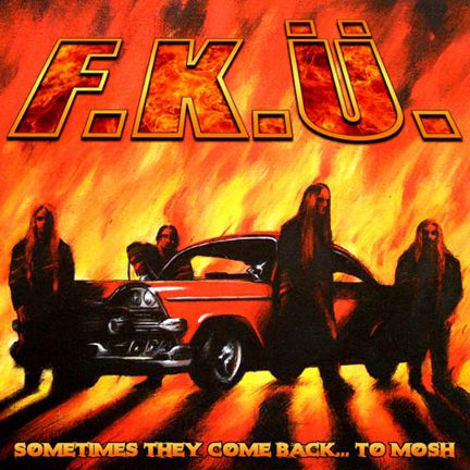 F.K.Ü. - Sometimes They Come Back... To Mosh