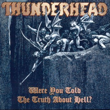 Thunderhead - Were You Told the Truth About Hell?