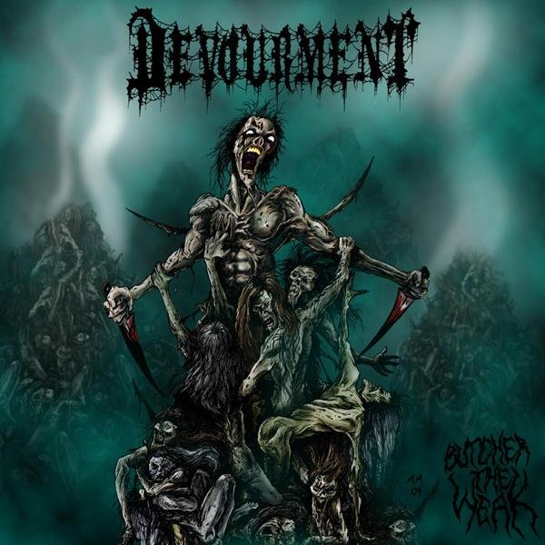 Devourment - Butcher the Weak
