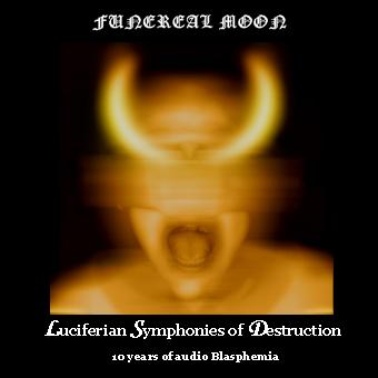 Funereal Moon - Luciferian Symphonies of Destruction - 10 Years of Audio Blasphemia